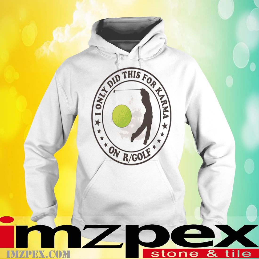 Golf I Only Did This For Karma On R Golf Shirt hoodie