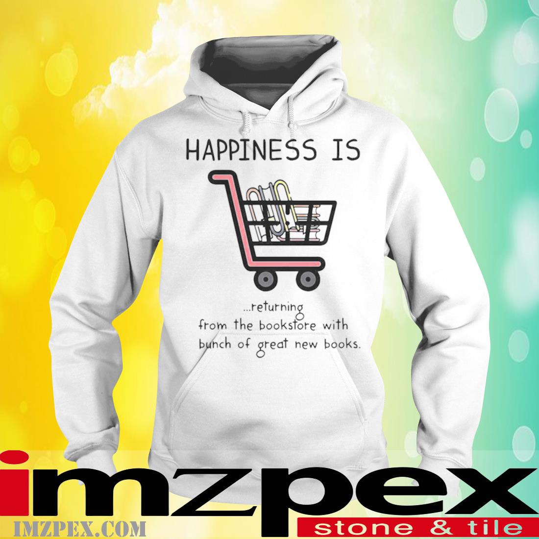 Happiness Is Book Returning From The Bookstore With A Bunch Of Great New Books Shirt hoodie