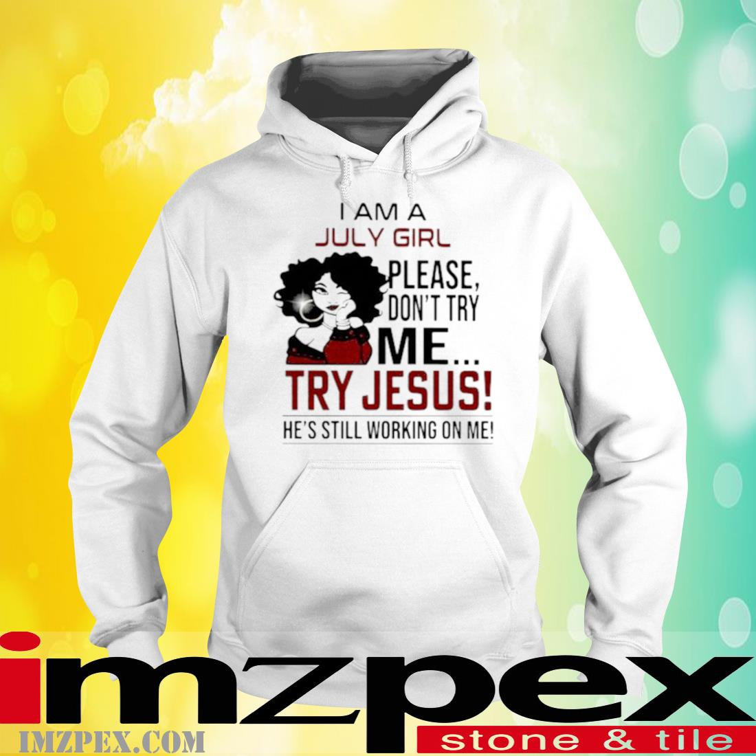 I Am A July Girl Please Don't Try Me Try Jesus He's Still Working On Me Shirt hoodie