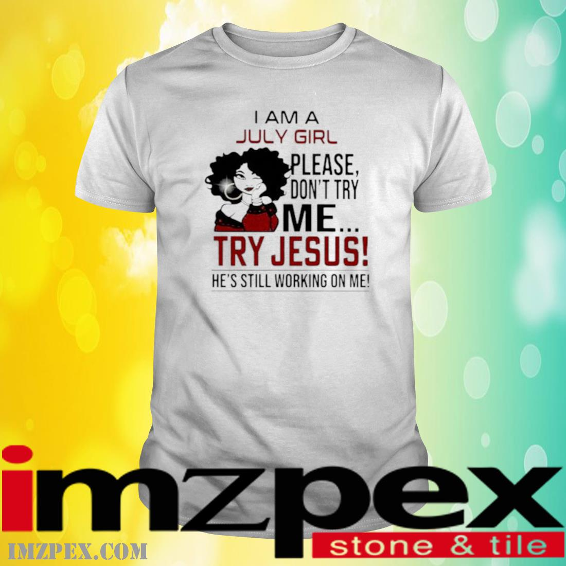 I Am A July Girl Please Don't Try Me Try Jesus He's Still Working On Me Shirt