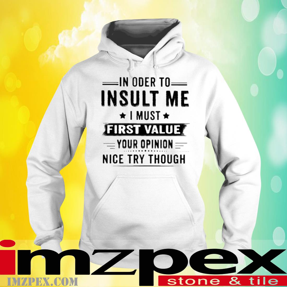 In Order Insult Me I Must First Value Your Opinion Nice Try Though Shirt hoodie