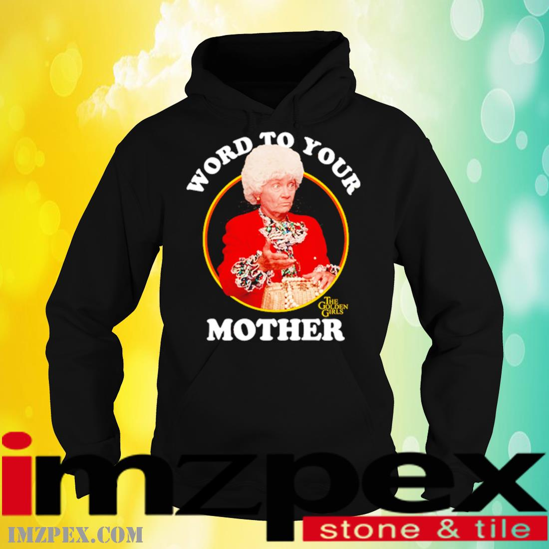The Golden Girls Word To Your Mother Shirt hoodie
