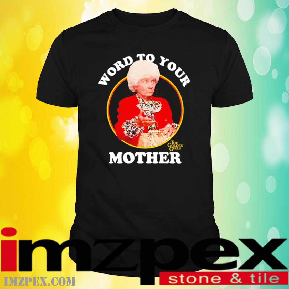 The Golden Girls Word To Your Mother Shirt