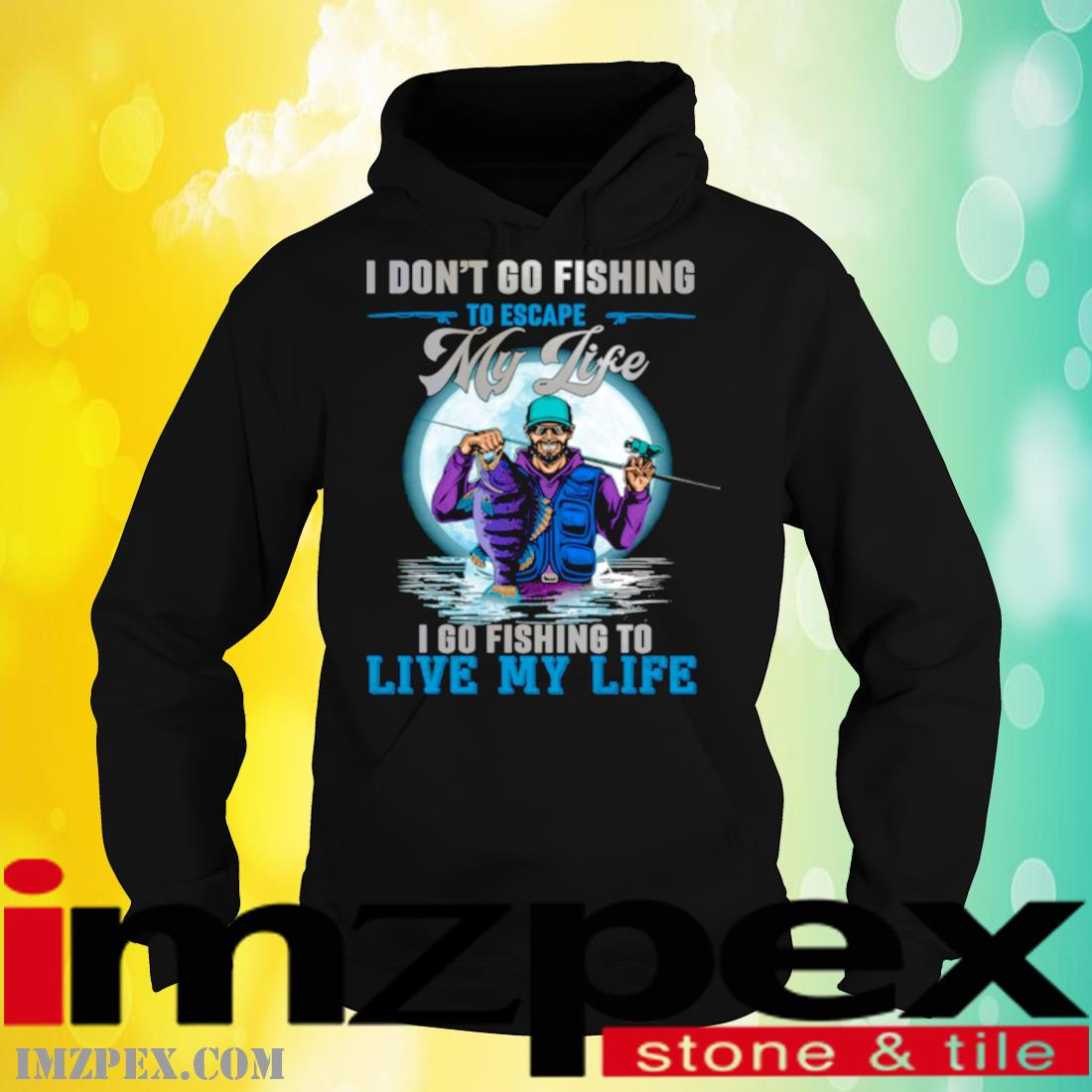 I Don't Go Fishing To Escape My Life I Go Fishing To Live My Life Shirt hoodie