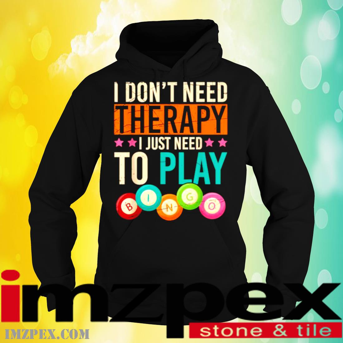 I Don't Need Therapy I Just Need To Play Bingo Shirt hoodie