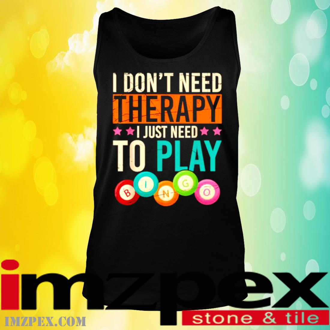 I Don't Need Therapy I Just Need To Play Bingo Shirt tank top